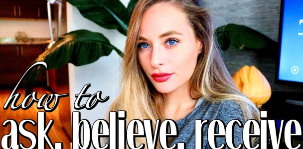 How To: Ask, Believe, Receive | THE LAW OF ATTRACTION